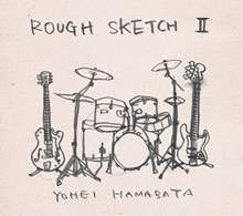 「ROUGH SKETCH Ⅱ」
