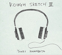 「ROUGH SKETCH Ⅲ」