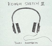 「ROUGH SKETCH Ⅲ」